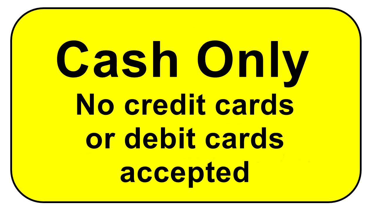 Cash Only no credit or debit cards
